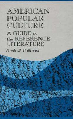 American Popular Culture: A Guide to the Reference Literature - Reference Sources in the Humanities (Hardback)