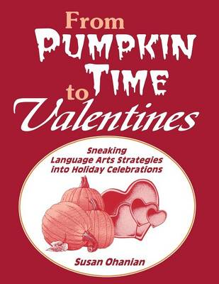 From Pumpkin Time to Valentines: Sneaking Language Arts Strategies into Holiday Celebrations (Paperback)