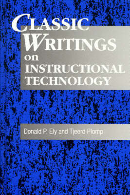 Classic Writings on Instructional Technology: v.1 - Instructional Technology S. (Hardback)