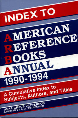 Index to American Reference Books Annual, 1990-1994: A Cumulative Index to Subjects, Authors, and Titles (Hardback)