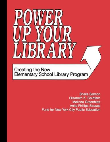 Power Up Your Library: Creating the New Elementary School Library Program (Paperback)
