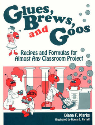 Glues, Brews, and Goos: Recipes and Formulas for Almost Any Classroom Project, Volume 2 (Paperback)