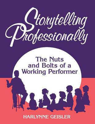 Storytelling Professionally: The Nuts and Bolts of a Working Performer (Paperback)