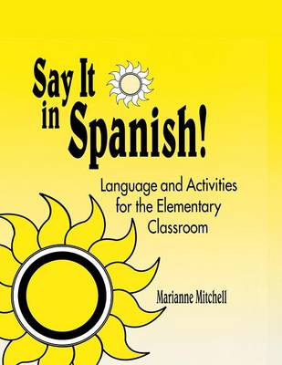 Say It in Spanish!: Language and Activities for the Elementary Classroom (Paperback)