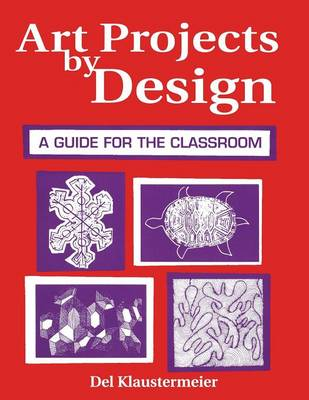 Art Projects by Design: A Guide for the Classroom (Paperback)