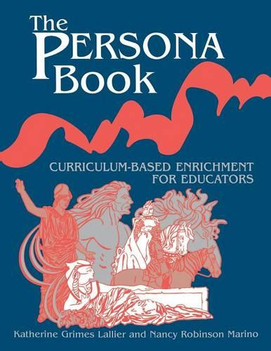 The Persona Book: Curriculum-Based Enrichment for Educators, History Through Role-Playing (Paperback)