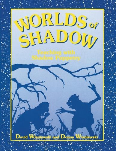 Worlds of Shadow: Teaching with Shadow Puppetry (Paperback)