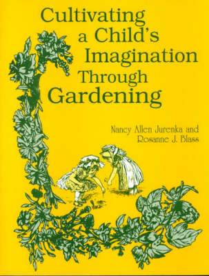 Cultivating a Child's Imagination Through Gardening (Paperback)
