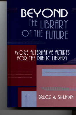 Beyond the Library of the Future: More Alternative Futures for the Public Library (Paperback)