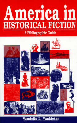 America in Historical Fiction: A Bibliographic Guide (Hardback)
