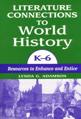 Literature Connections to World History K6: Resources to Enhance and Entice (Paperback)