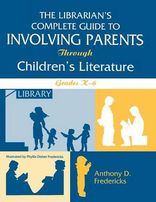 The Librarian's Complete Guide to Involving Parents Through Children's Literature: Grades K-6 (Paperback)