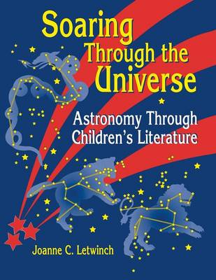 Soaring Through the Universe: Astronomy Through Children's Literature (Paperback)