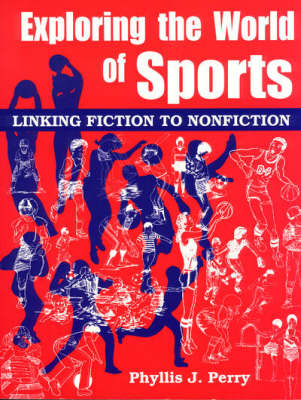 Exploring the World of Sports: Linking Fiction to Nonfiction (Paperback)