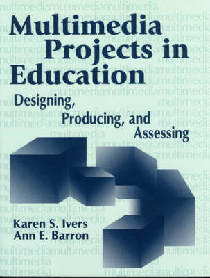 Multimedia Projects in Education: Designing, Producing and Assessing (Paperback)