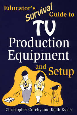 Educator's Survival Guide to TV Production Equipment and Setup (Paperback)