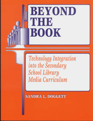 Beyond the Book: Technology Integration into the Secondary School Library Media Curriculum (Paperback)