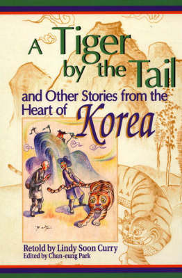 A Tiger by the Tail and Other Stories from the Heart of Korea (Hardback)