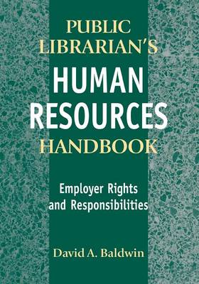 The Public Librarian's Human Resources Handbook: Employer Rights and Responsibilities (Paperback)