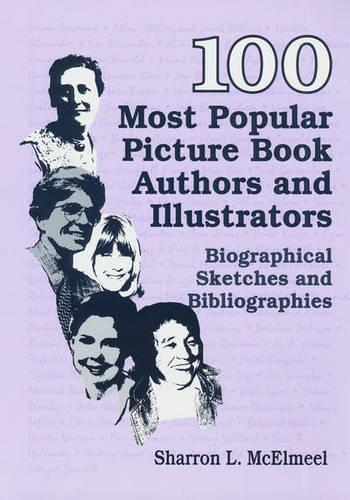 100 Most Popular Picture Book Authors and Illustrators: Biographical Sketches and Bibliographies (Hardback)