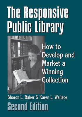 The Responsive Public Library: How to Develop and Market a Winning Collection, 2nd Edition (Paperback)