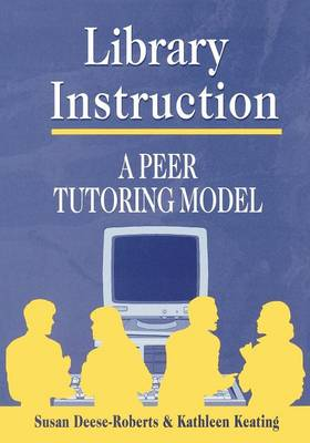 Library Instruction: A Peer Tutoring Model (Paperback)