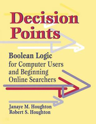 Decision Points: Boolean Logic for Computer Users and Beginning Online Searchers (Paperback)