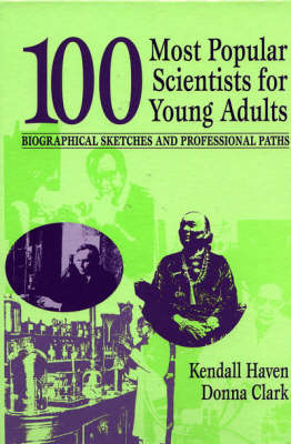 100 Most Popular Scientists for Young Adults: Biographical Sketches and Professional Paths (Hardback)