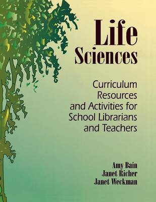 Life Sciences: Curriculum Resources and Activities for School Librarians and Teachers (Paperback)
