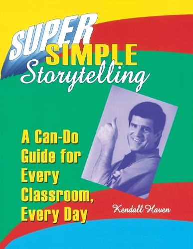 Super Simple Storytelling: A Can-Do Guide for Every Classroom, Every Day (Paperback)