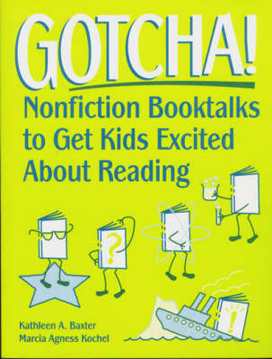 Gotcha!: Nonfiction Booktalks to Get Kids Excited About Reading (Paperback)