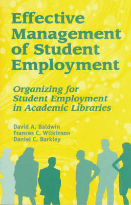 Effective Management of Student Employment: Organizing for Student Employment in Academic Libraries (Paperback)