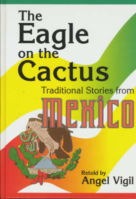 The Eagle on the Cactus: Traditional Stories from Mexico (Hardback)