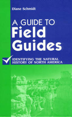 A Guide to Field Guides: Identifying the Natural History of North America - Reference Sources in Science and Technology (Hardback)