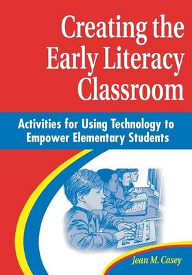 Creating the Early Literacy Classroom: Activities for Using Technology to Empower Elementary Students (Paperback)