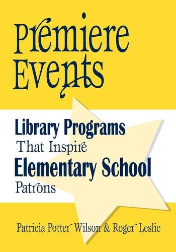 Premiere Events: Library Programs That Inspire Elementary School Patrons (Paperback)