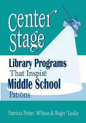 Center Stage: Library Programs That Inspire Middle School Patrons (Paperback)