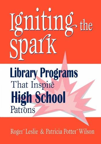 Igniting the Spark: Library Programs That Inspire High School Patrons (Paperback)