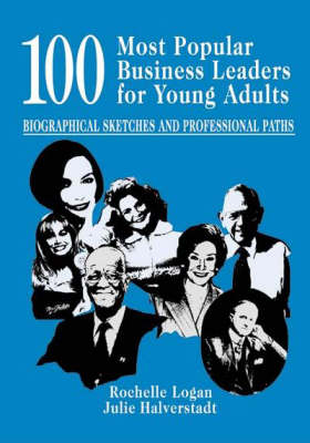 100 Most Popular Business Leaders for Young Adults: Biographical Sketches and Professional Paths (Hardback)