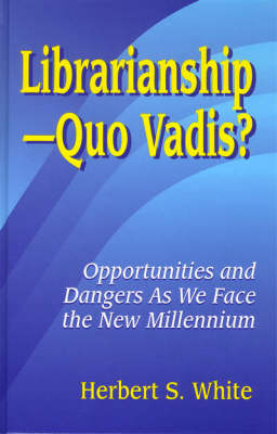 LibrarianshipQuo Vadis?: Opportunities and Dangers As We Face the New Millennium (Hardback)