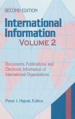 International Information: Volume Two, Documents, Publications, and Electronic Information of International Organizations, 2nd Edition (Hardback)