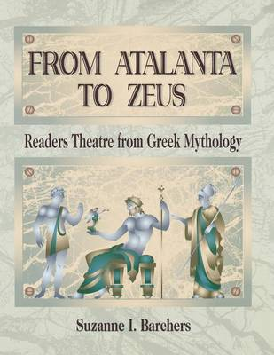 From Atalanta to Zeus: Readers Theatre from Greek Mythology - Readers Theatre (Paperback)