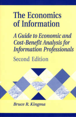 The Economics of Information: A Guide to Economic and Cost-Benefit Analysis for Information Professionals, 2nd Edition (Paperback)