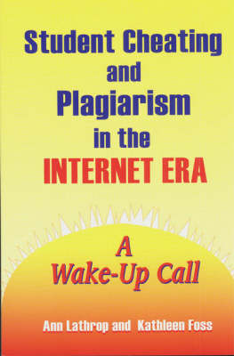 Student Cheating and Plagiarism in the Internet Era: A Wake-Up Call (Paperback)