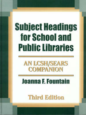 Subject Headings for School and Public Libraries: An LCSH/Sears Companion, 3rd Edition (Hardback)