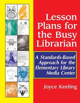 Lesson Plans for the Busy Librarian: A Standards-Based Approach for the Elementary Library Media Center (Paperback)