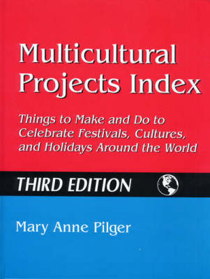 Multicultural Projects Index: Things to Make and Do to Celebrate Festivals, Cultures, and Holidays Around the World (Hardback)