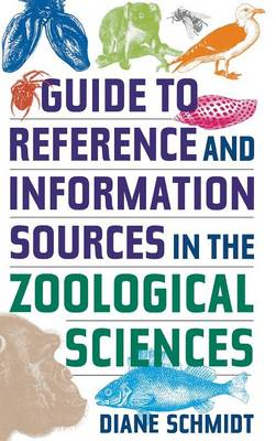 Guide to Reference and Information Sources in the Zoological Sciences - Reference Sources in Science and Technology (Hardback)