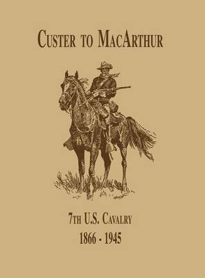 From Custer to MacArthur: The 7th U.S. Cavalry (1866-1945) (Hardback)