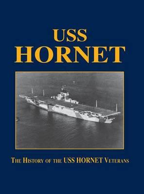 USS Hornet: The History of the USS Hornet Veterans (Hardback)